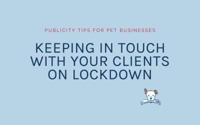 How to keep in touch with your pet business clients on lockdown