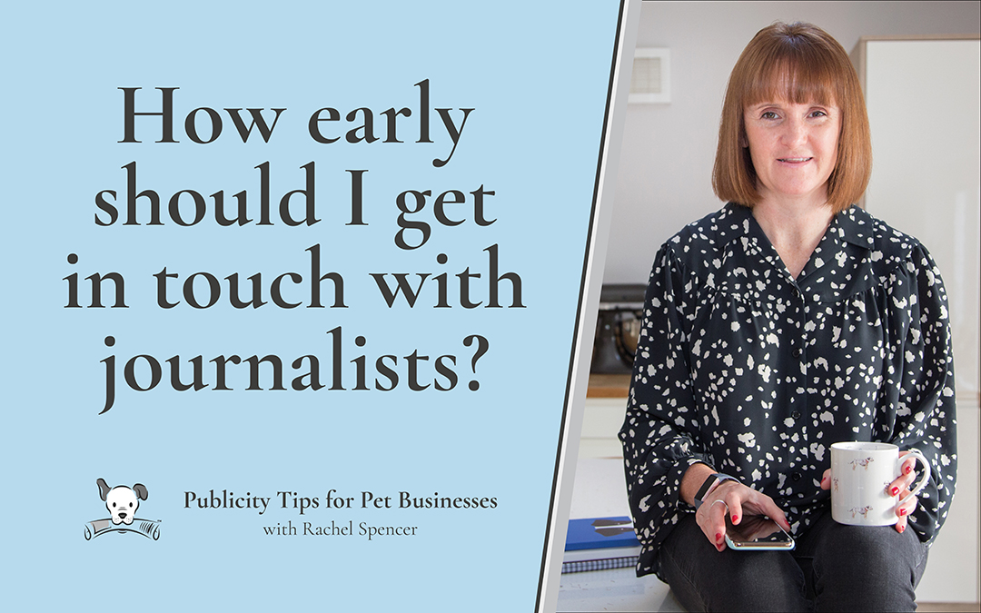 How early do I need to contact journalists with my story?