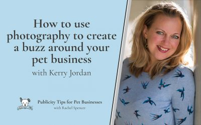 Using photography to create a buzz around your pet business with Kerry Jordan