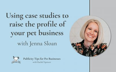 Using case studies to raise the profile of your pet business with Jenna Sloan