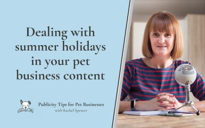 Dealing with summer holidays in your pet business content
